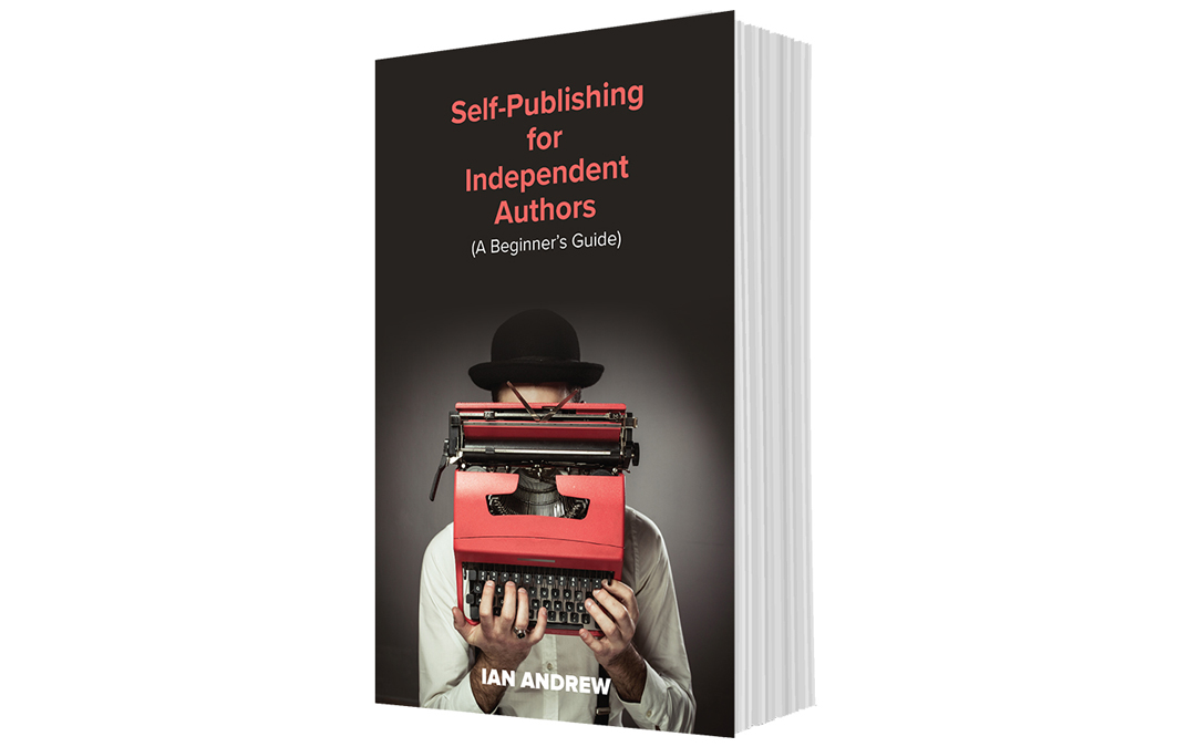 Ian Andrew Self-Publishing for Independent Authors Book Cover